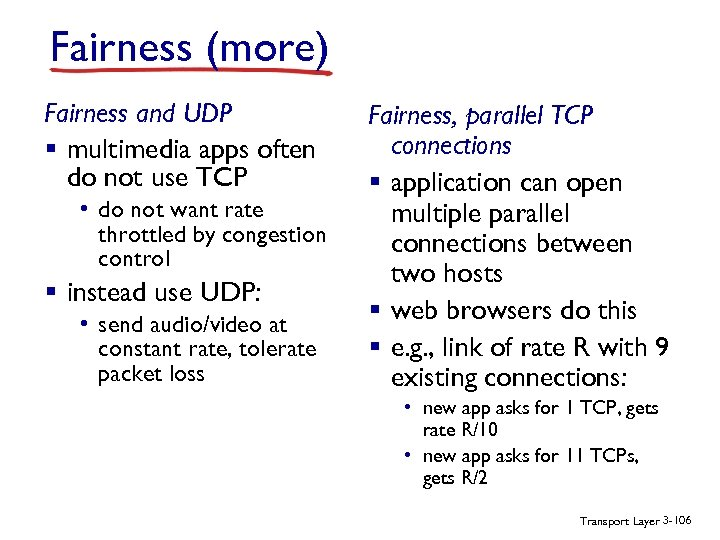 Fairness (more) Fairness and UDP § multimedia apps often do not use TCP •