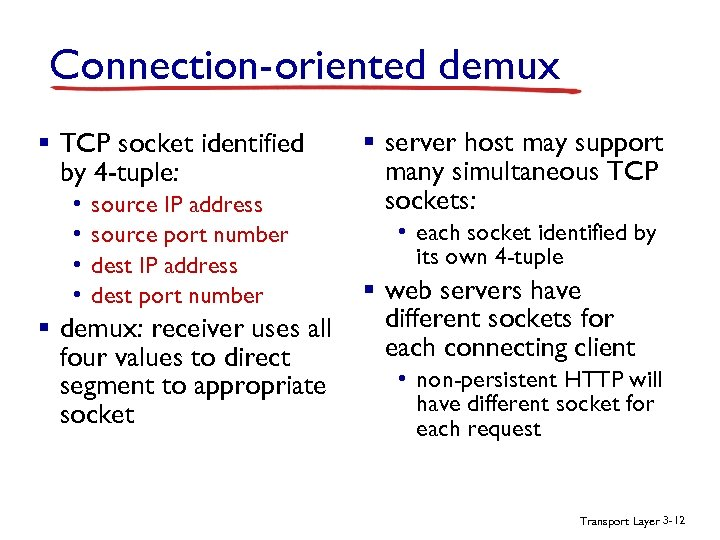 Connection-oriented demux § TCP socket identified by 4 -tuple: • • source IP address