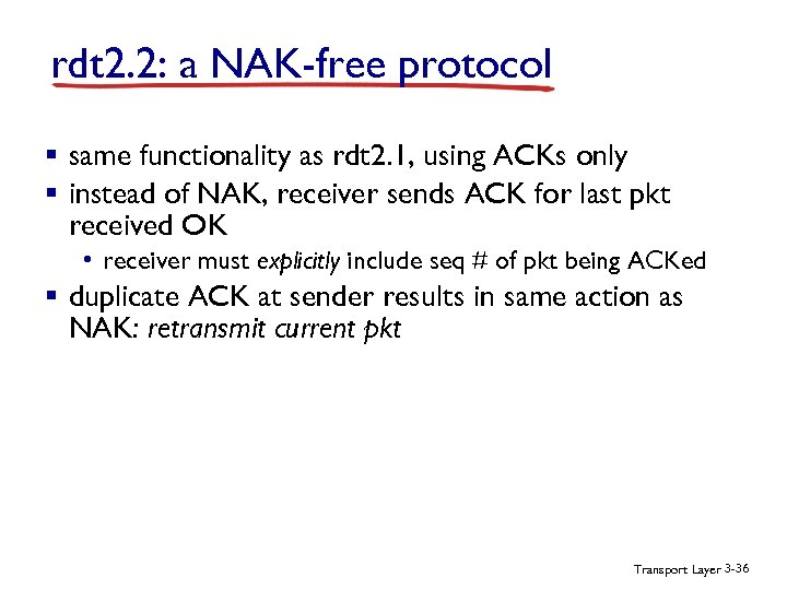 rdt 2. 2: a NAK-free protocol § same functionality as rdt 2. 1, using