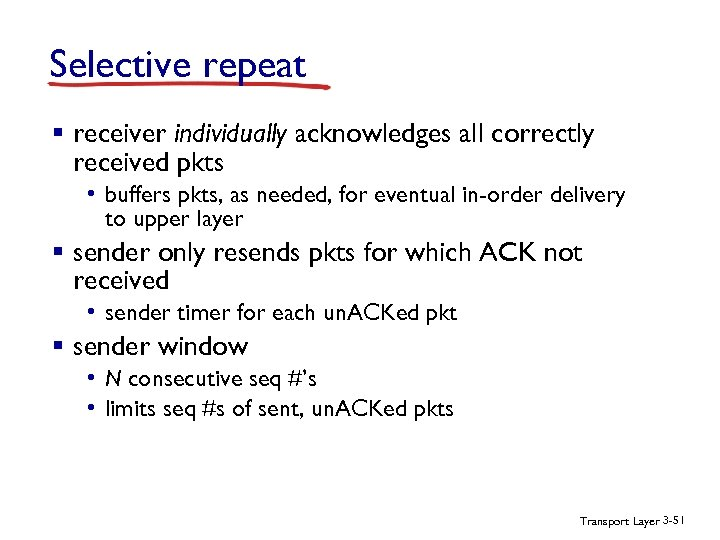 Selective repeat § receiver individually acknowledges all correctly received pkts • buffers pkts, as