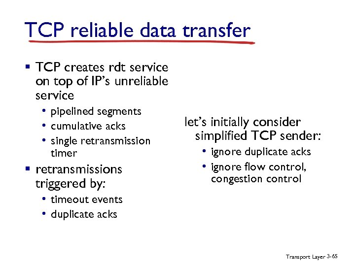 TCP reliable data transfer § TCP creates rdt service on top of IP's unreliable