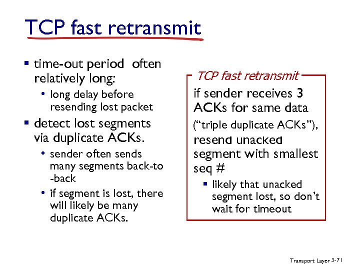 TCP fast retransmit § time-out period often relatively long: • long delay before resending