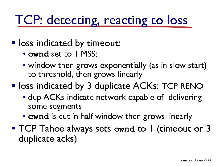 TCP: detecting, reacting to loss § loss indicated by timeout: • cwnd set to
