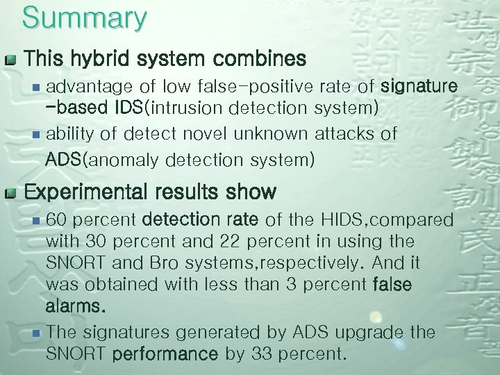 Summary This hybrid system combines ¾ advantage of low false-positive rate of signature -based