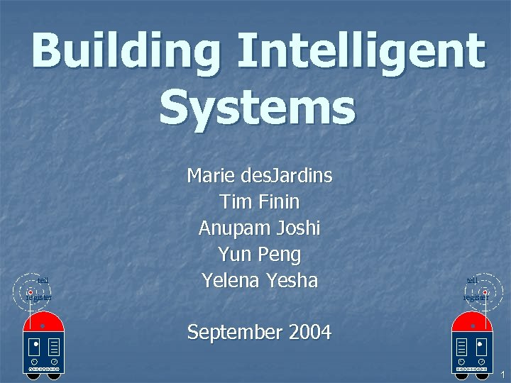 Building Intelligent Systems tell Marie des. Jardins Tim Finin Anupam Joshi Yun Peng Yelena