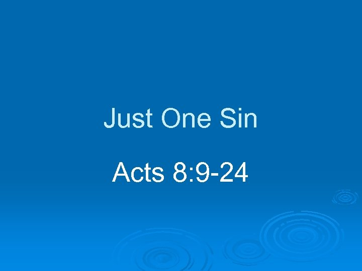 Just One Sin Acts 8: 9 -24