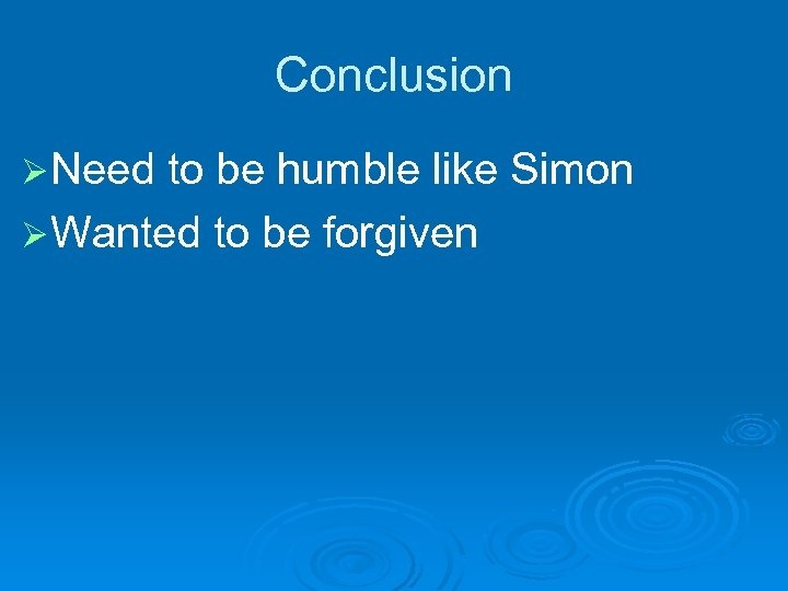Conclusion Ø Need to be humble like Simon Ø Wanted to be forgiven