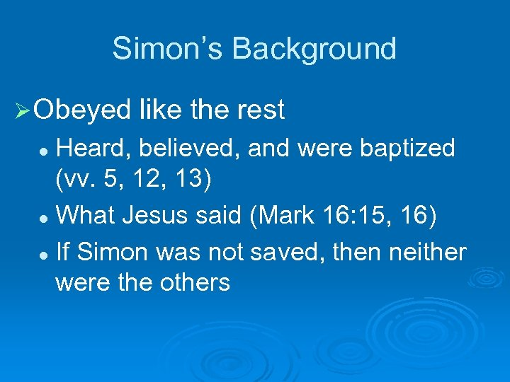 Simon's Background Ø Obeyed like the rest Heard, believed, and were baptized (vv. 5,