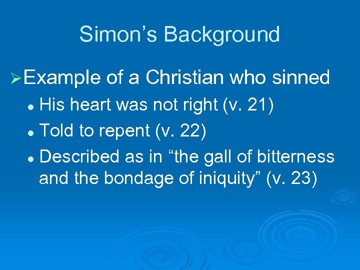 Simon's Background Ø Example of a Christian who sinned His heart was not right