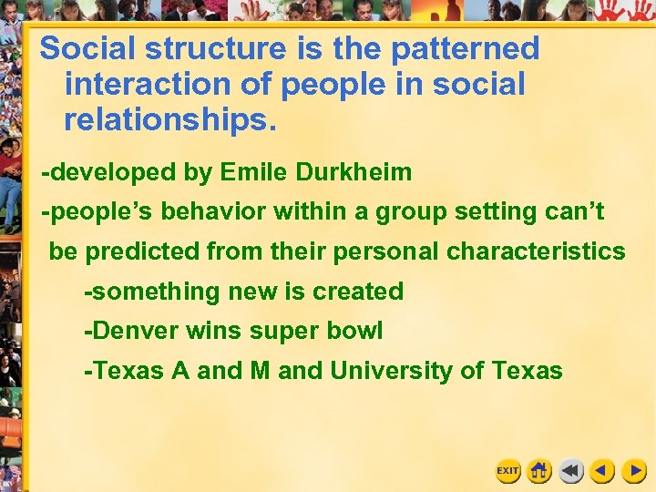 Social structure is the patterned interaction of people in social relationships. -developed by Emile