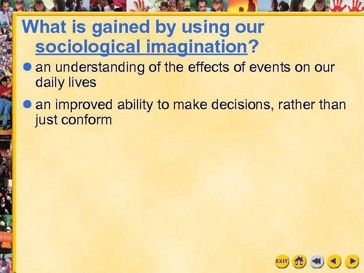 What is gained by using our sociological imagination? an understanding of the effects of