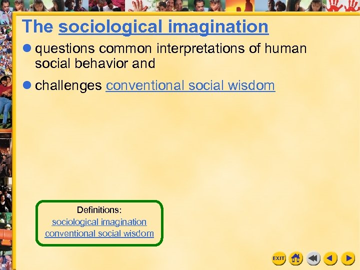 The sociological imagination questions common interpretations of human social behavior and challenges conventional social
