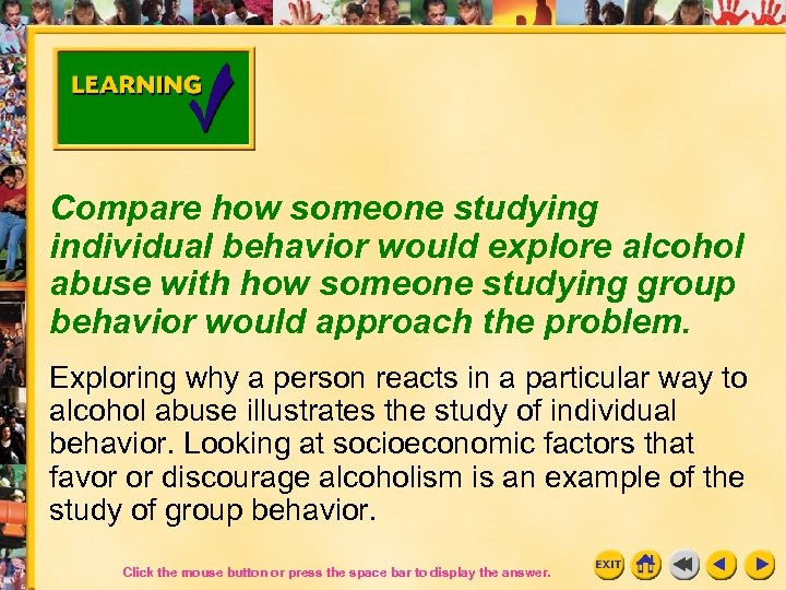 Compare how someone studying individual behavior would explore alcohol abuse with how someone studying