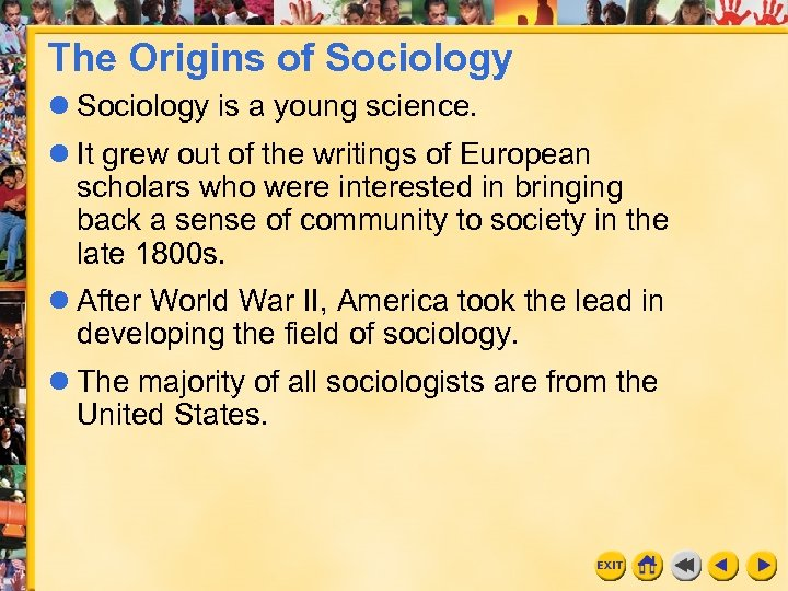 The Origins of Sociology is a young science. It grew out of the writings