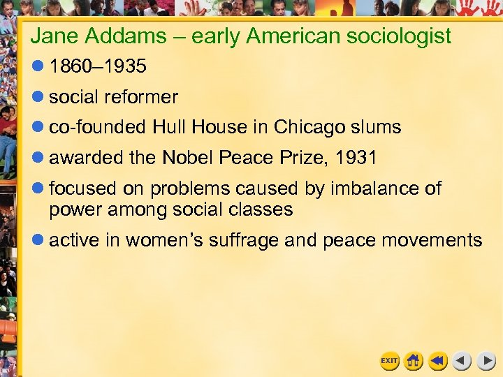Jane Addams – early American sociologist 1860– 1935 social reformer co-founded Hull House in