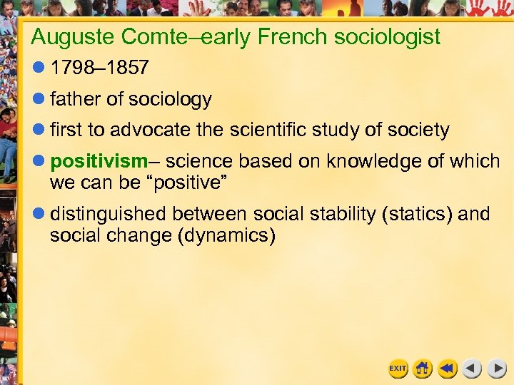 Auguste Comte–early French sociologist 1798– 1857 father of sociology first to advocate the scientific
