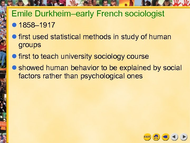 Emile Durkheim–early French sociologist 1858– 1917 first used statistical methods in study of human