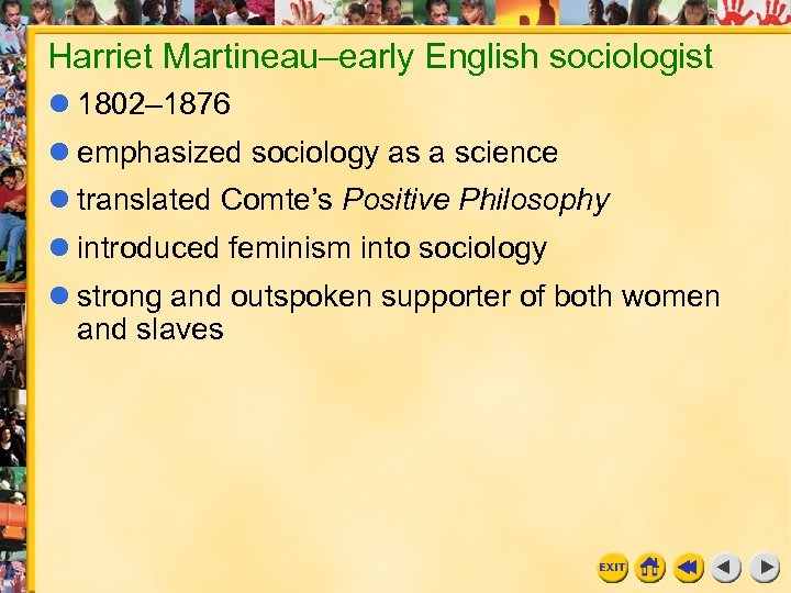 Harriet Martineau–early English sociologist 1802– 1876 emphasized sociology as a science translated Comte's Positive