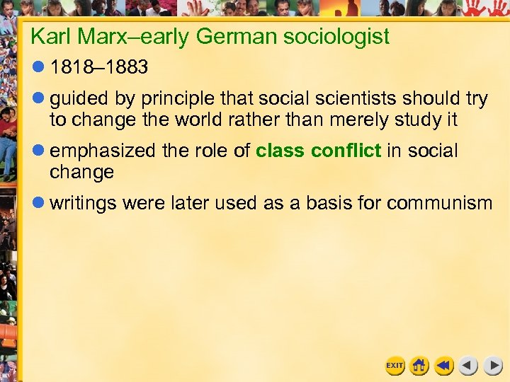 Karl Marx–early German sociologist 1818– 1883 guided by principle that social scientists should try