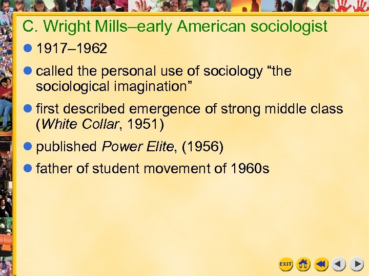 """C. Wright Mills–early American sociologist 1917– 1962 called the personal use of sociology """"the"""