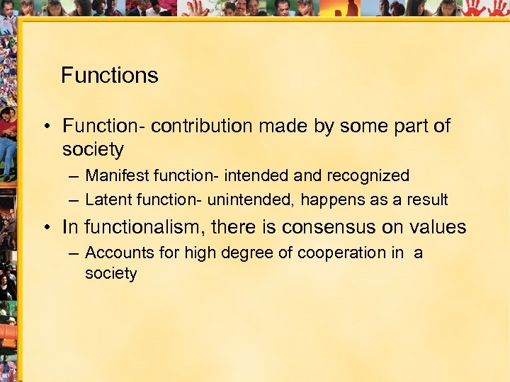 Functions • Function- contribution made by some part of society – Manifest function- intended