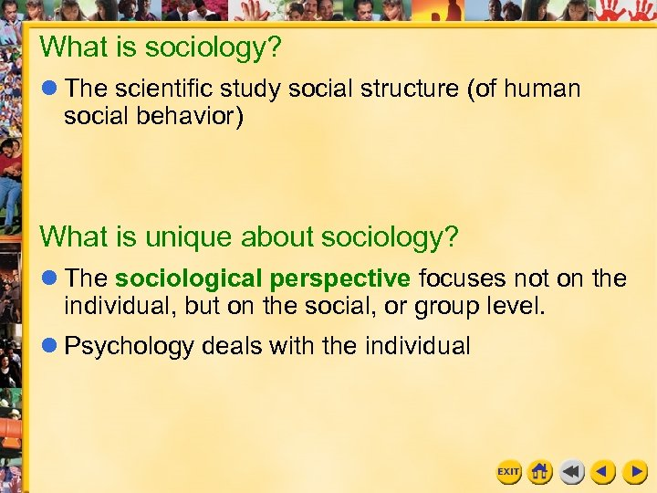 What is sociology? The scientific study social structure (of human social behavior) What is