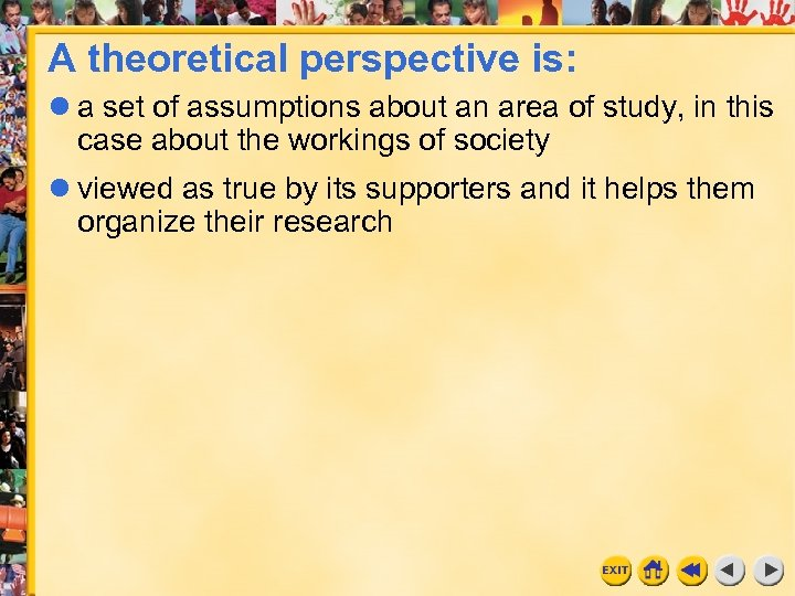 A theoretical perspective is: a set of assumptions about an area of study, in