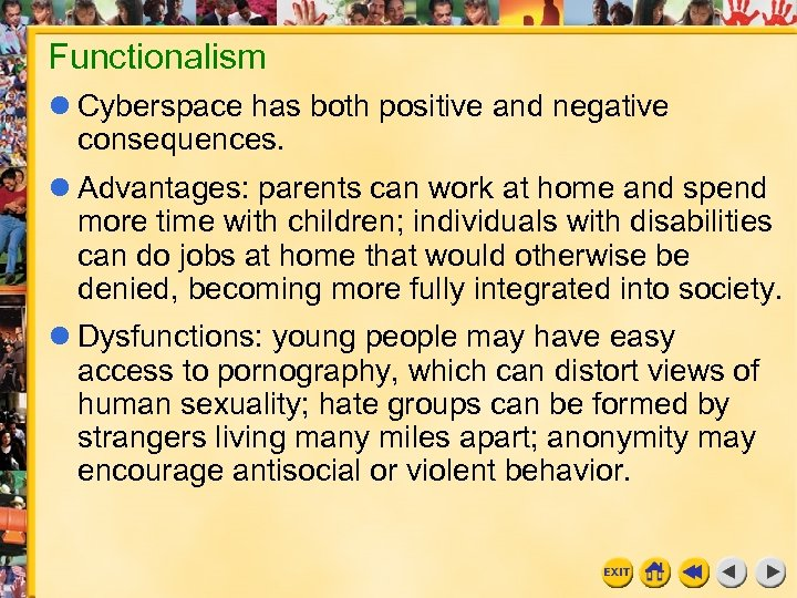 Functionalism Cyberspace has both positive and negative consequences. Advantages: parents can work at home