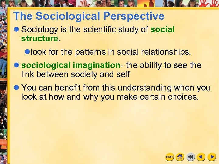 The Sociological Perspective Sociology is the scientific study of social structure. look for the