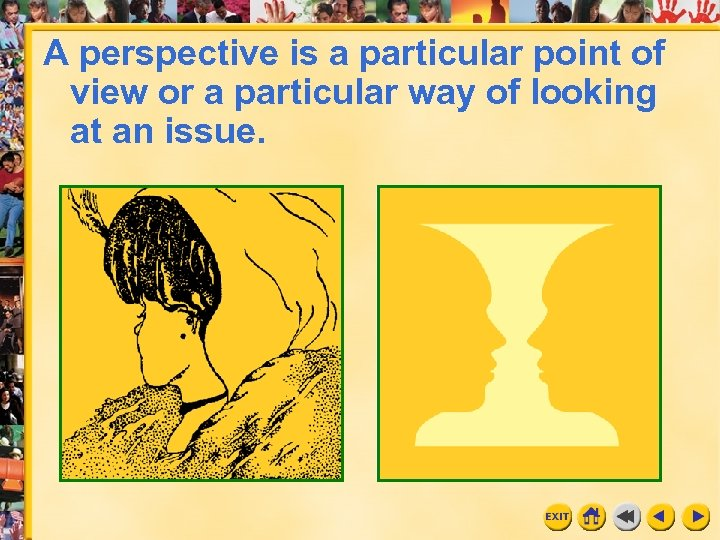 A perspective is a particular point of view or a particular way of looking