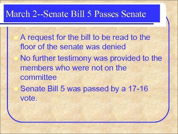 March 2 --Senate Bill 5 Passes Senate l. A request for the bill to