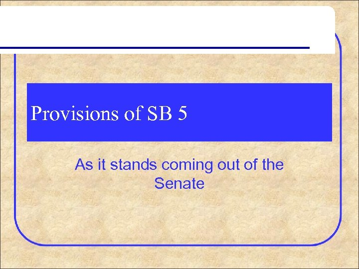 Provisions of SB 5 As it stands coming out of the Senate