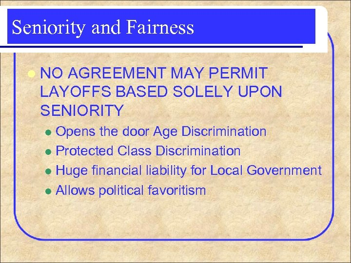 Seniority and Fairness l NO AGREEMENT MAY PERMIT LAYOFFS BASED SOLELY UPON SENIORITY Opens