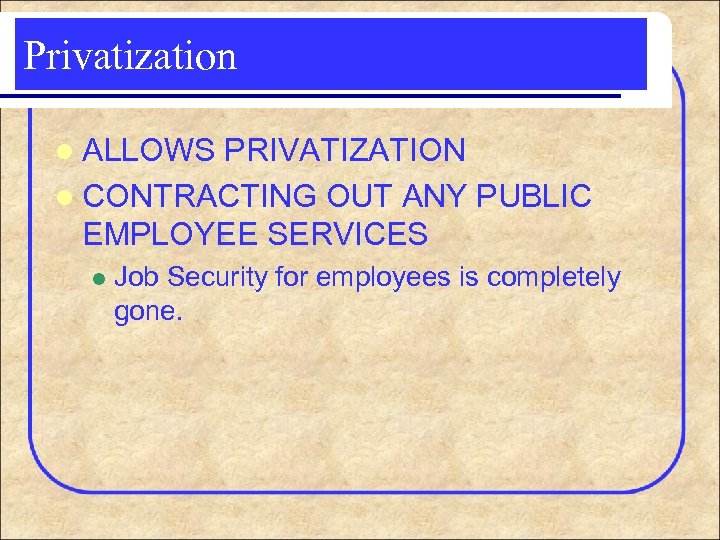 Privatization l ALLOWS PRIVATIZATION l CONTRACTING OUT ANY PUBLIC EMPLOYEE SERVICES l Job Security