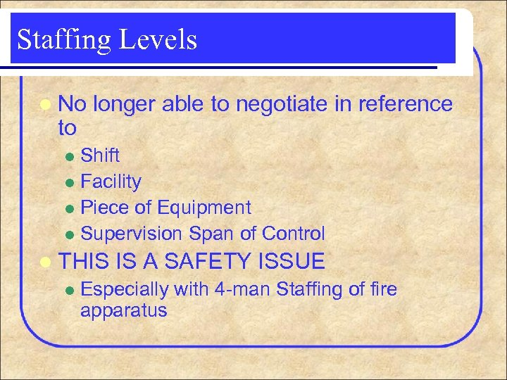 Staffing Levels l No to longer able to negotiate in reference Shift l Facility