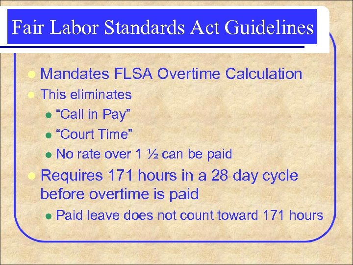 Fair Labor Standards Act Guidelines l Mandates l FLSA Overtime Calculation This eliminates l