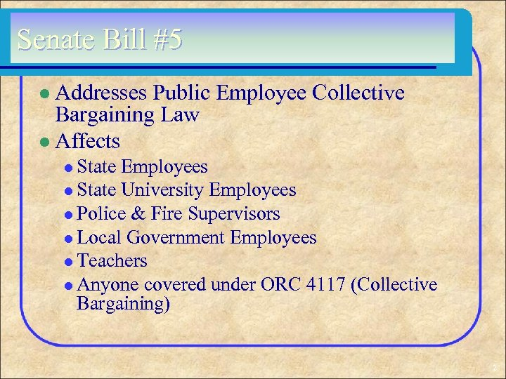 Senate Bill #5 l Addresses Public Employee Collective Bargaining Law l Affects l State