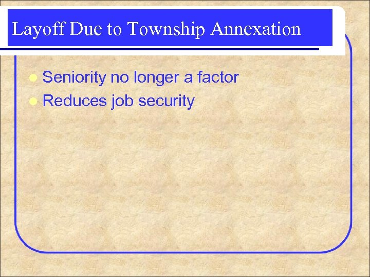 Layoff Due to Township Annexation l Seniority no longer a factor l Reduces job