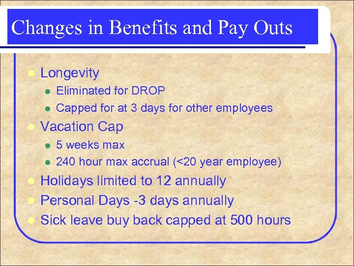 Changes in Benefits and Pay Outs l Longevity l l l Eliminated for DROP