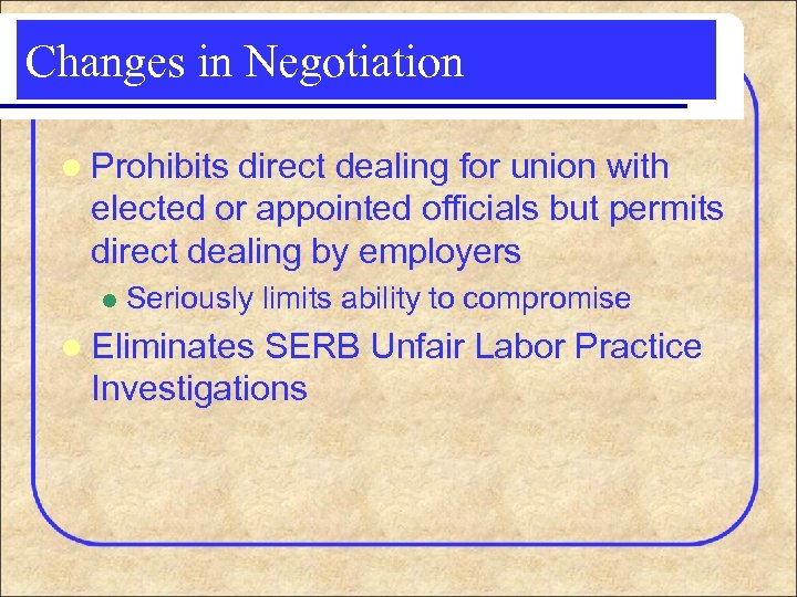 Changes in Negotiation l Prohibits direct dealing for union with elected or appointed officials