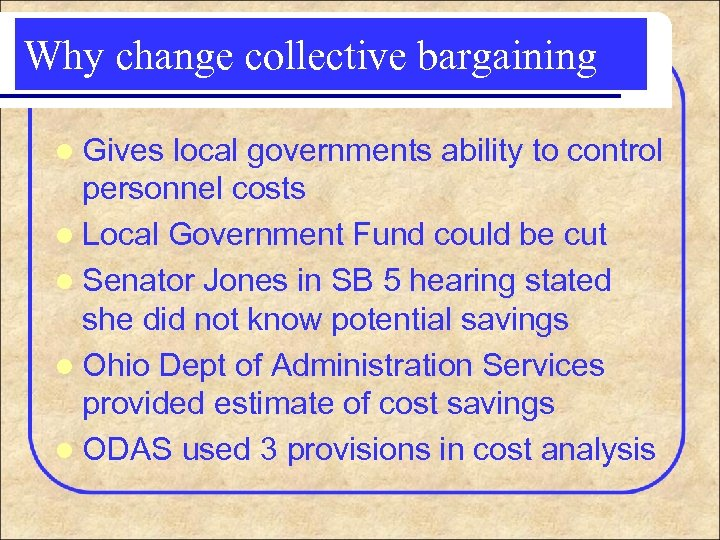Why change collective bargaining l Gives local governments ability to control personnel costs l
