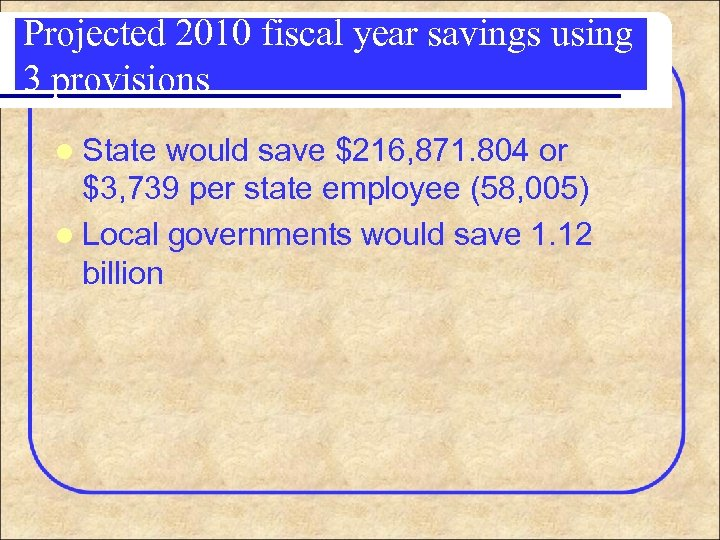 Projected 2010 fiscal year savings using 3 provisions l State would save $216, 871.