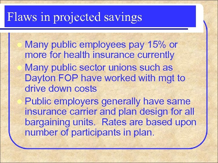 Flaws in projected savings l Many public employees pay 15% or more for health