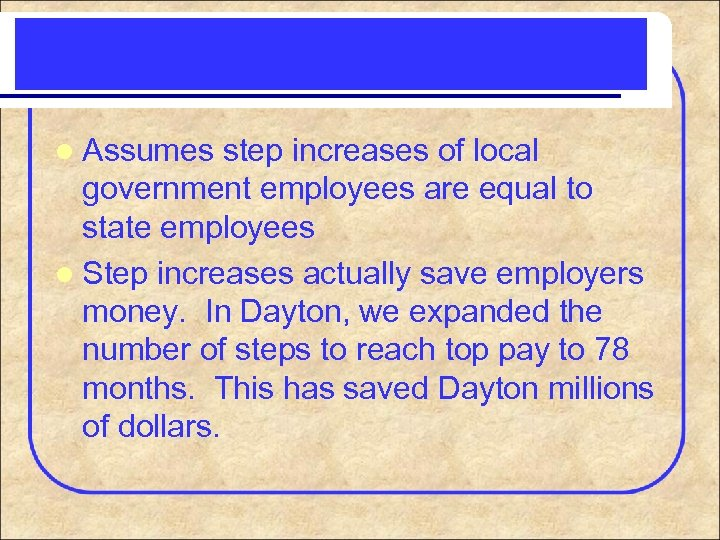 l Assumes step increases of local government employees are equal to state employees l