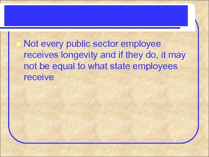 l Not every public sector employee receives longevity and if they do, it may