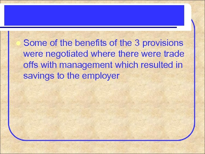 l Some of the benefits of the 3 provisions were negotiated where there were