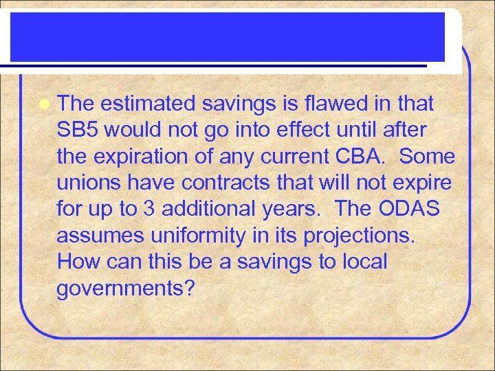 l The estimated savings is flawed in that SB 5 would not go into
