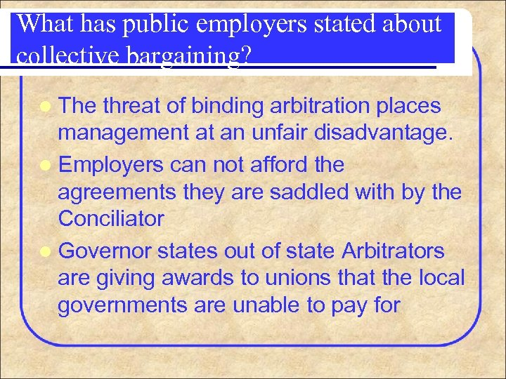 What has public employers stated about collective bargaining? l The threat of binding arbitration