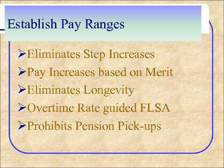 Establish Pay Ranges ØEliminates Step Increases ØPay Increases based on Merit ØEliminates Longevity ØOvertime