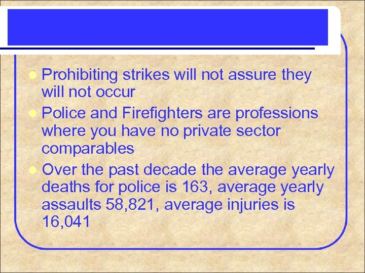 l Prohibiting strikes will not assure they will not occur l Police and Firefighters